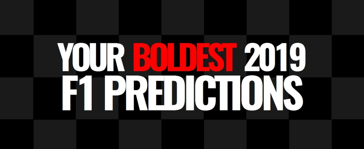 Your Boldest 2019 F1 Predictions!
