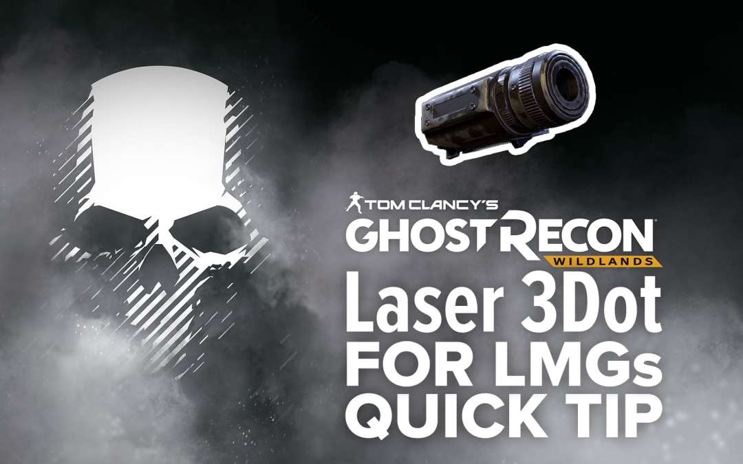 Laser 3Dot (LMG) location and details – Quick Tip for Ghost Recon: Wildlands