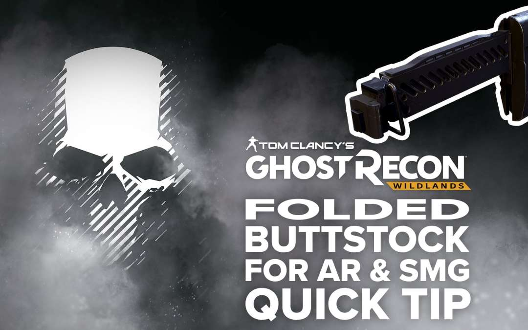 Folded Buttstock (AR & SMG) location and details – Quick Tip for Ghost Recon: Wildlands