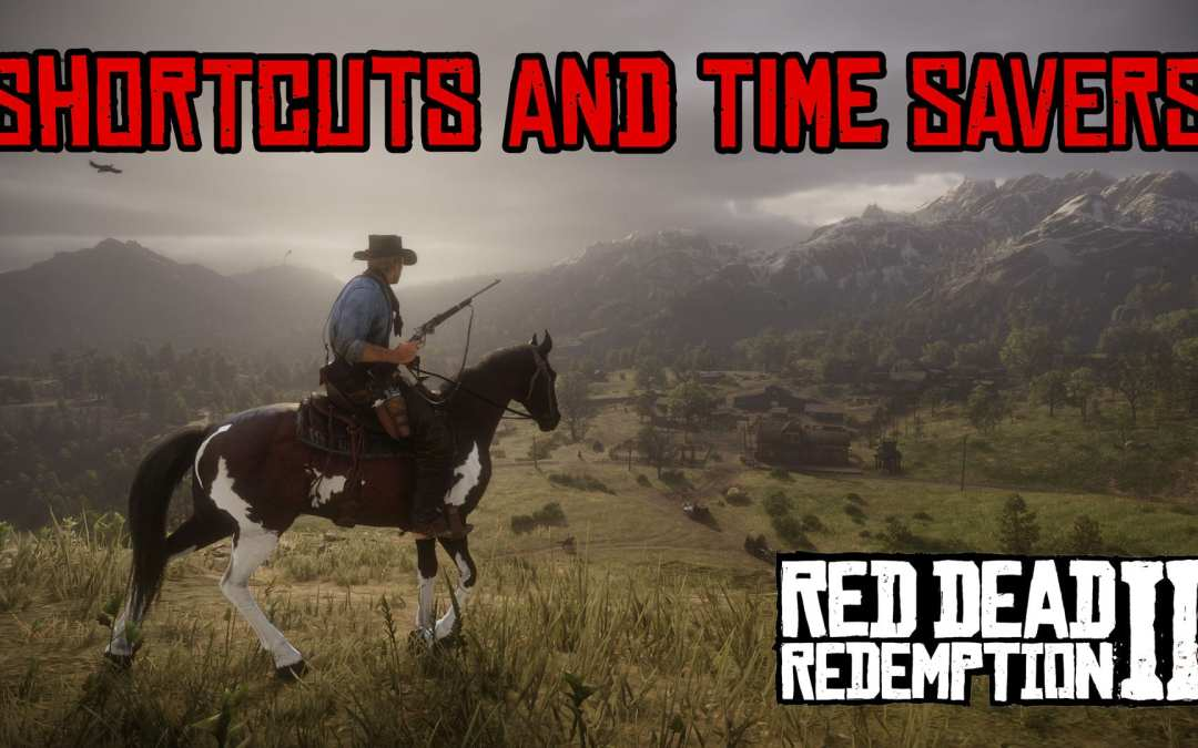 Shortcuts and Time Savers –RED DEAD REDEMPTION 2 TIPS