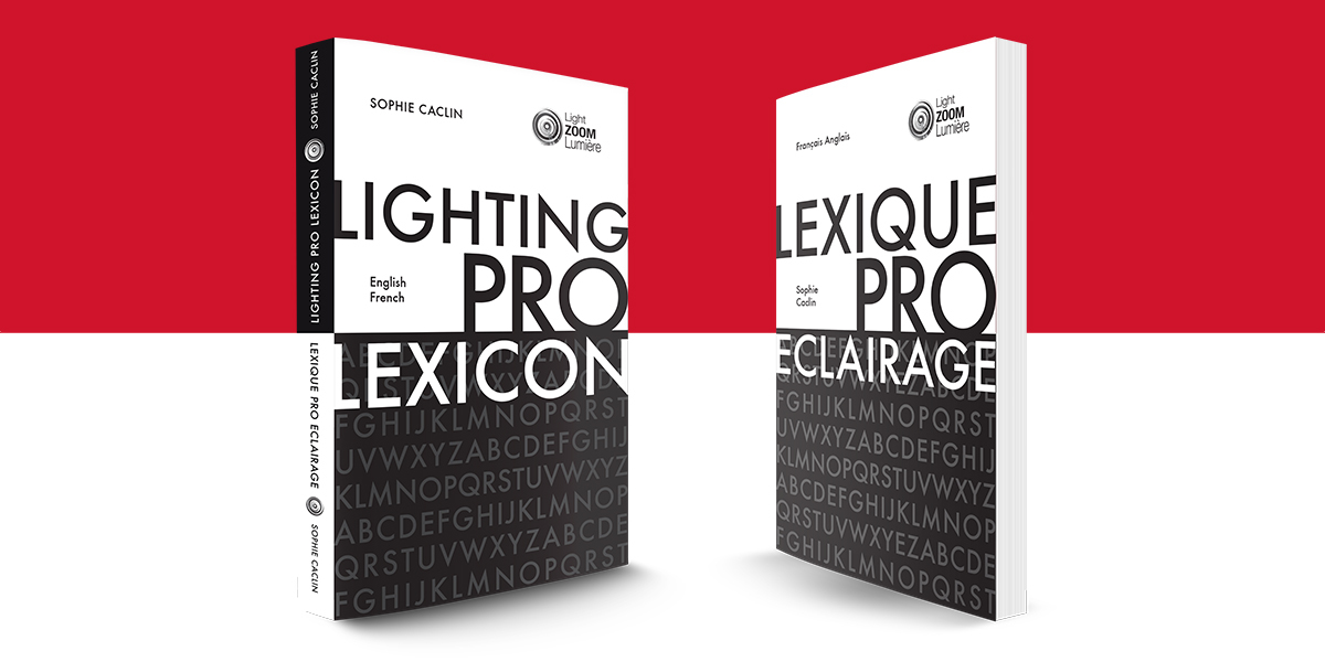 Professional lighting lexicon - English - French © Light ZOOM Lumière, Sophie Caclin