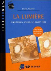 La lumiere - Experiences, pratique et savoir-faire - Daniel Gaudry