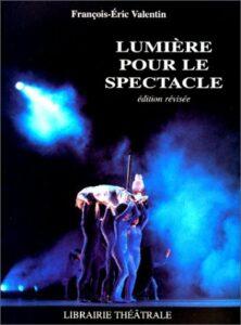 Livre : Lumières pour le spectacle - François-Eric Valentin