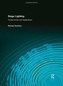 Stage Lighting, Fundamentals and Applications - Richard Dunham