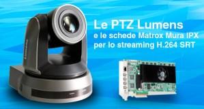 Le PTZ Lumens e le schede Matrox Mura IPX per lo streaming H.264 SRT