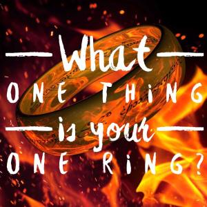 What One Thing is your One Ring