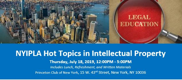 New York Intellectual Property Law Association - Hot Topics In Intellectual Property, July 18 2019