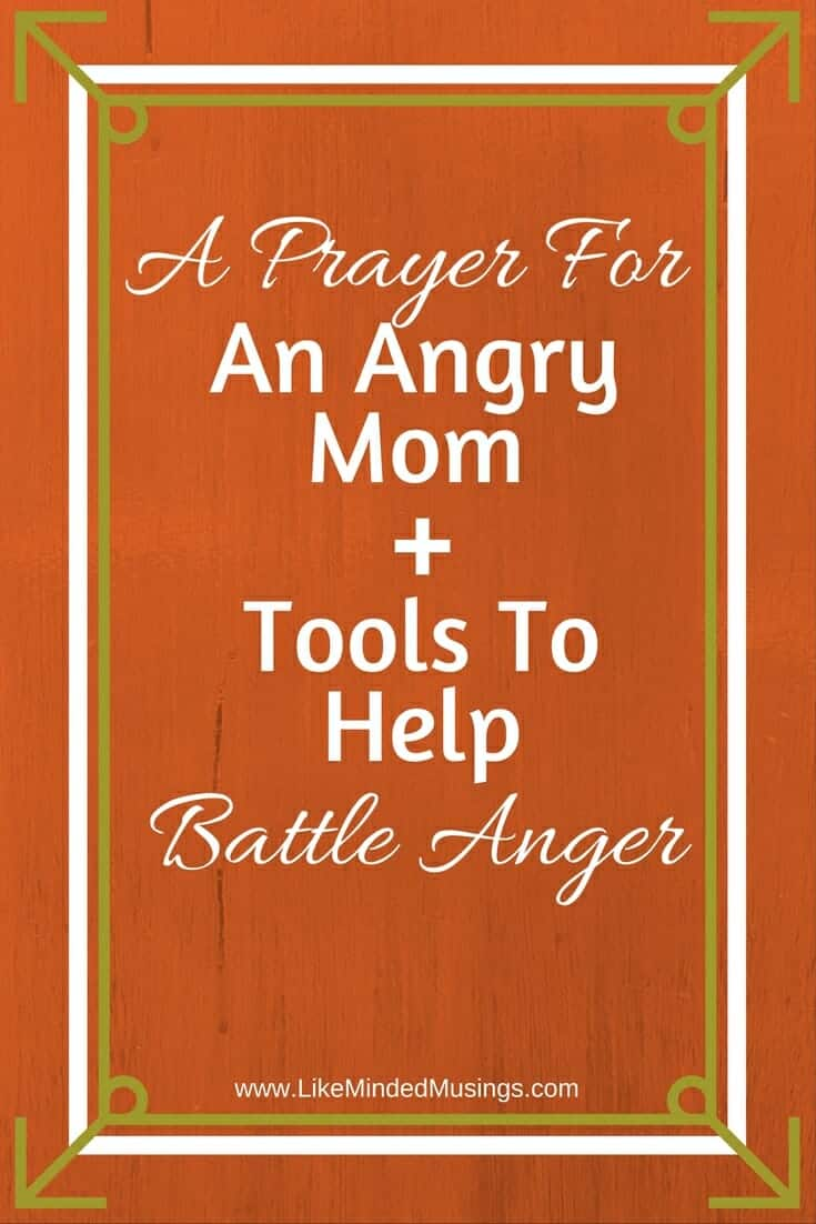 A Prayer For An Angry Mom + Tools To Help Battle Anger