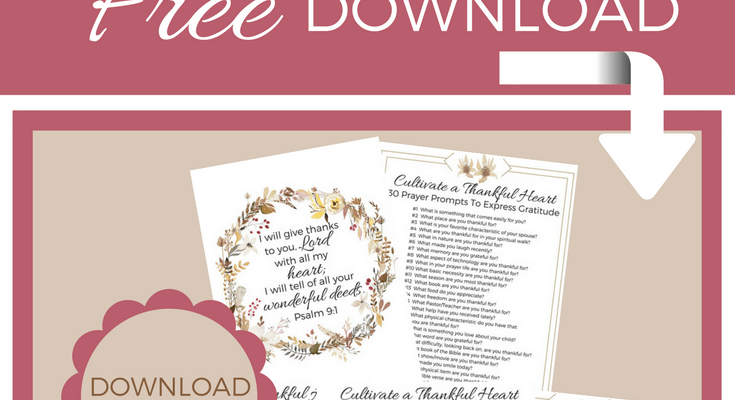 Cultivate a Thankful Heart – 30 Prayer Prompts to Express Gratitude + Printables + More!