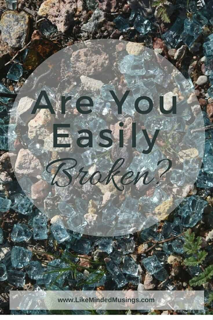 Are You Easily Broken?