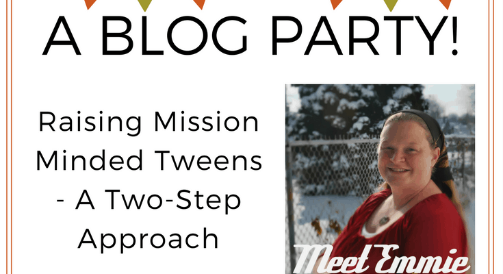 Raising Mission Minded Tweens – A Two-Step Approach – Day 7
