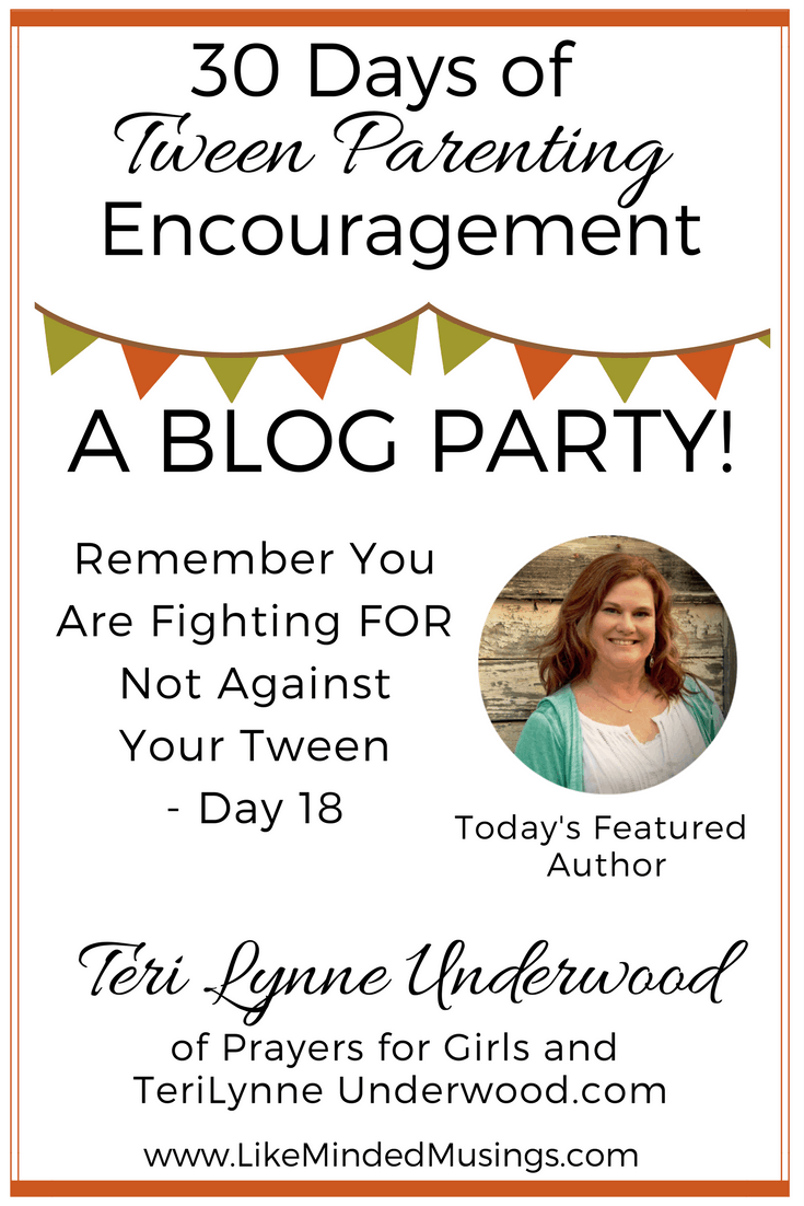 Remember You Are Fighting FOR Not Against Your Tween - Day 18