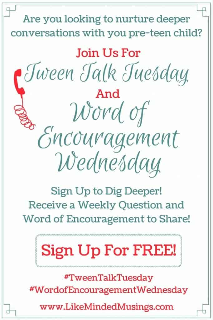 Tween Talk Tuesday Word of Encouragement Wednesday Like Minded Musings