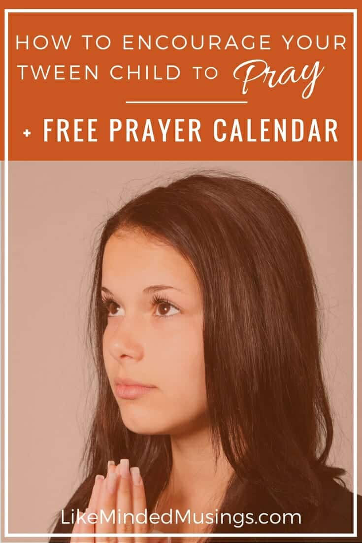 How to Encourage Your Tween Child to Pray + FREE Printable 31 Day Prayer Calendar!