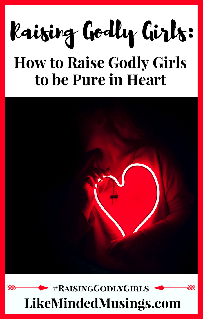 Pure in Heart Raising Godly Girls Like Minded Musings