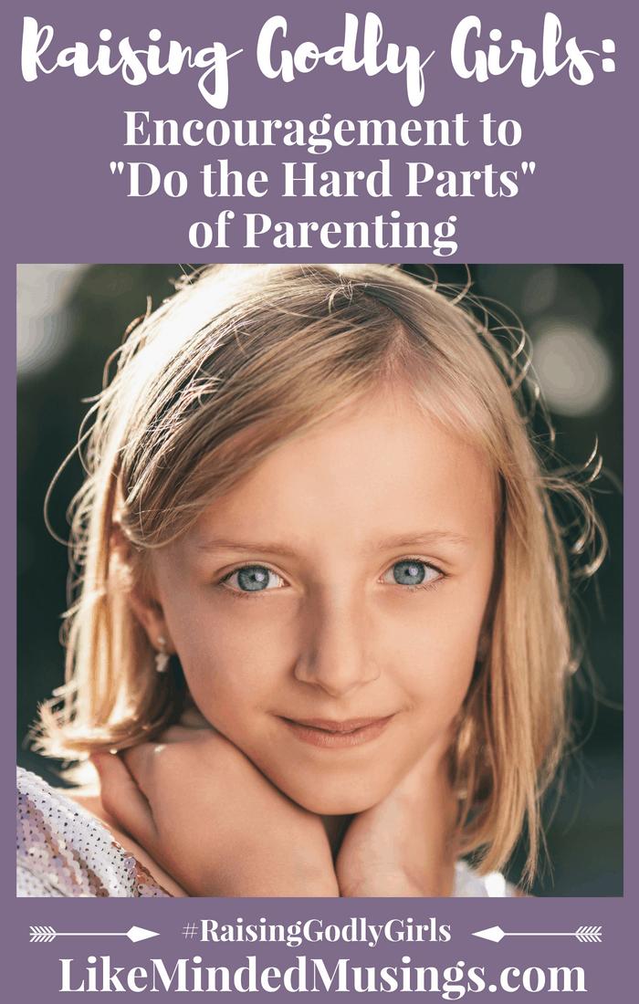 Raising Godly Girls Hard Part Parenting Pinterest Like Minded Musings