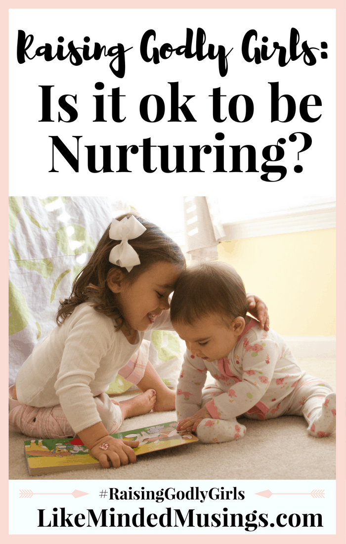 Raising Godly Girls: Is it ok to be Nurturing? + Giveaway!
