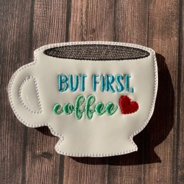 ITH But First, Coffee Coaster 4×4 – DIGITAL Embroidery DESIGN