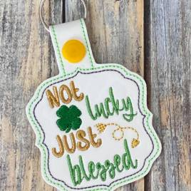 ITH Not Lucky Just Blessed Fobs 4×4 and 5×7 included –  DIGITAL Embroidery DESIGN