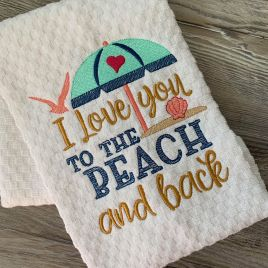 I Love You To The Beach And Back – 3 Sizes – Digital Embroidery Design