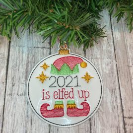 2021 Is Elfed Up Ornament – Digital Embroidery Design