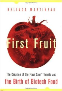 First Fruit: The Creation of the Flavr Savr Tomato and the Birth of Biotech Food