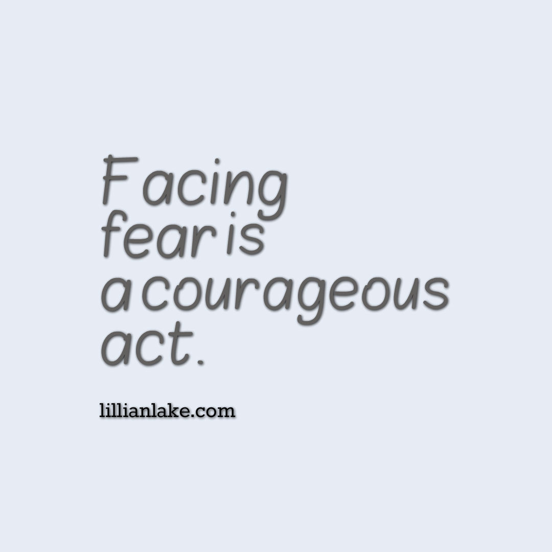 courage facing fear The courageous person effects an uncoupling of fear's components by resisting the behavioral response and facing the fearful situation,  no fear, no courage.