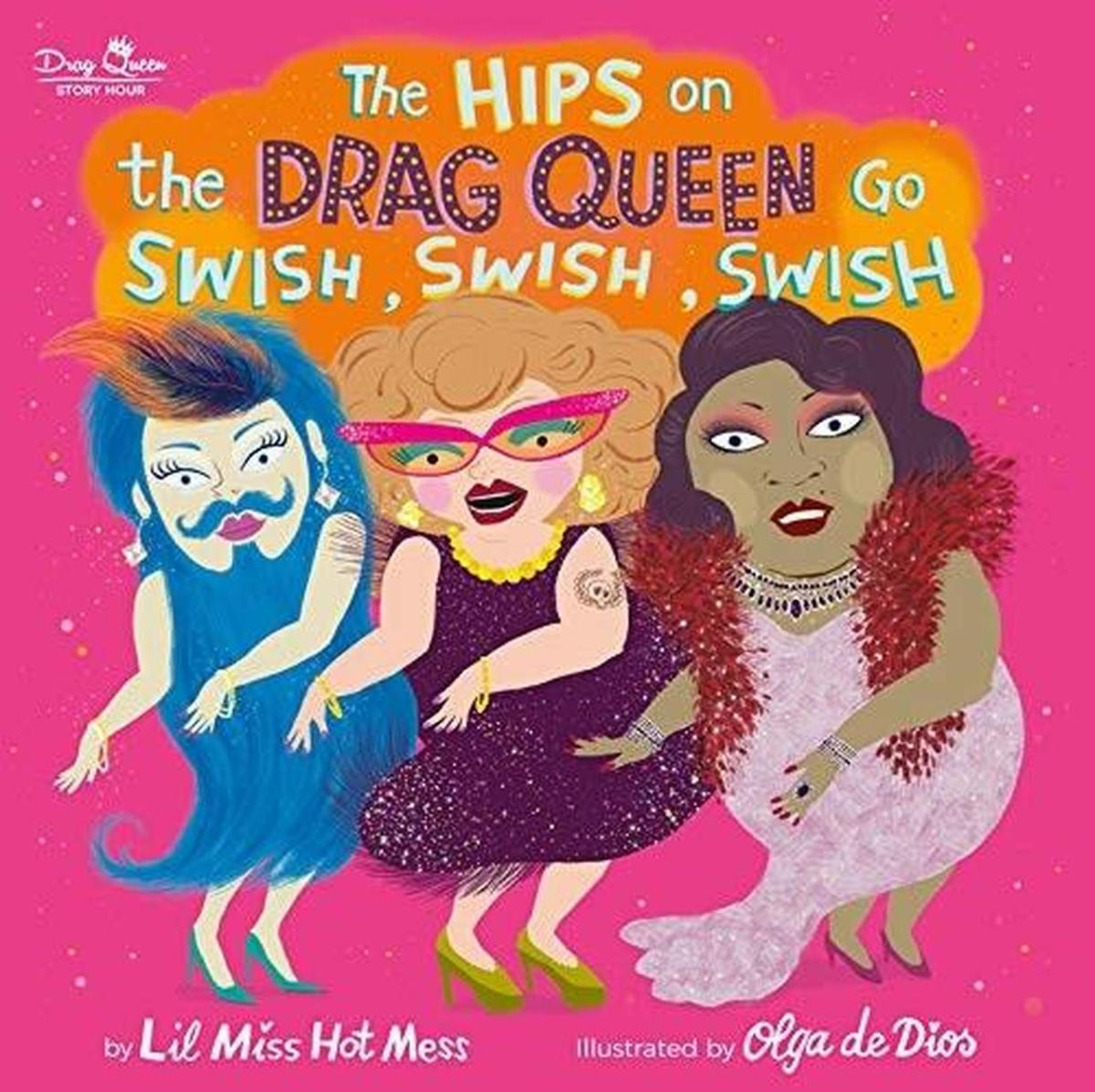 Lil Miss Hot Mess A Los Angeles Based Drag Queen Author Of The Hips On The Drag Queen Go Swish Swish Swish
