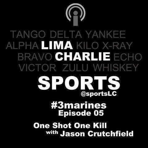Image Lima Charlie Sports Ep. 5 with Jason Crutchfield one shot one kill
