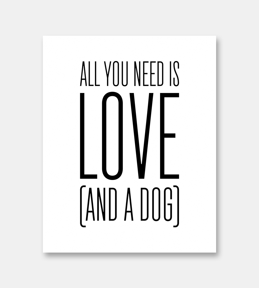 Download All You Need Is Love And A Dog Print - Limitation Free