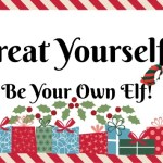 Treat Yourself. Be Your Own Elf!