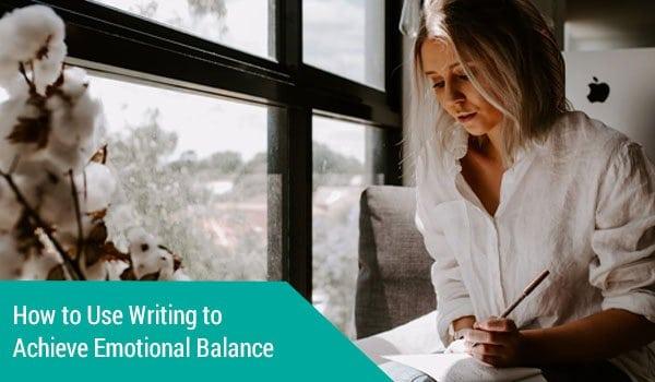 How to Use Writing to Achieve Emotional Balance