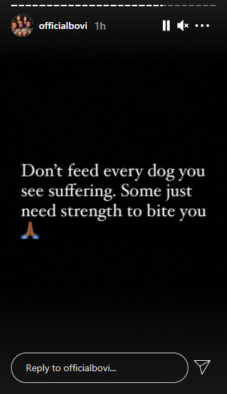 Don't feed every dog you see suffering, some just need strength to bite you - Bovi 1