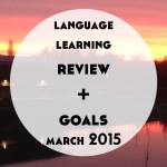 Language Learning Review and Goals: March 2015