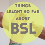 Things I've Learnt So Far About British Sign Language