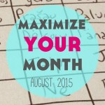 Maximize Your Month: August 2015
