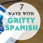 7 Ways to Use Gritty Spanish