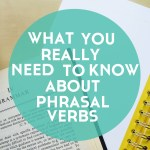 What You Really Need to Know About Phrasal Verbs