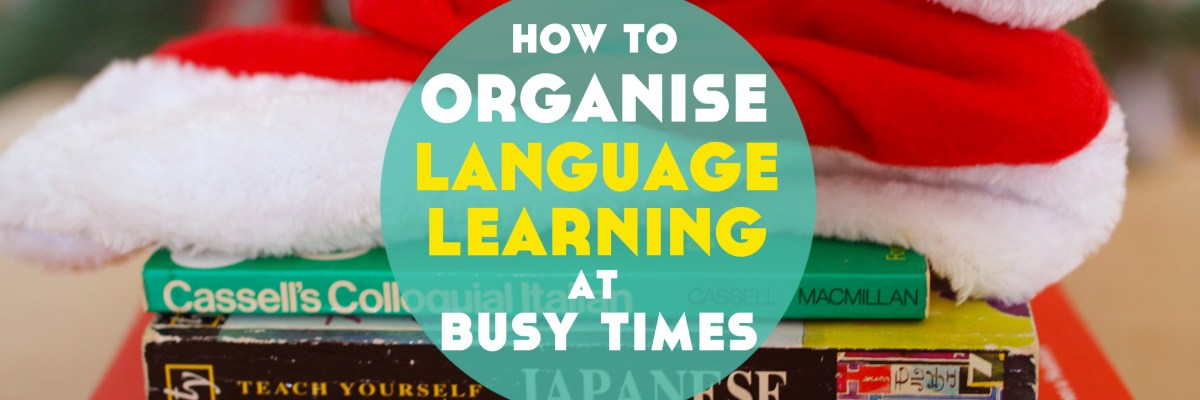 Tips for how to organise language learning at busy times (and what to remember when things don't go to plan). Click through for your free downloadable image reminder!