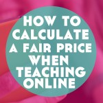 How to Calculate a Fair Price When Teaching Online (fair for students AND you)