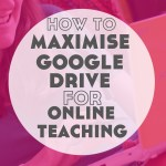 How to Maximise Google Drive for Online Language Teaching
