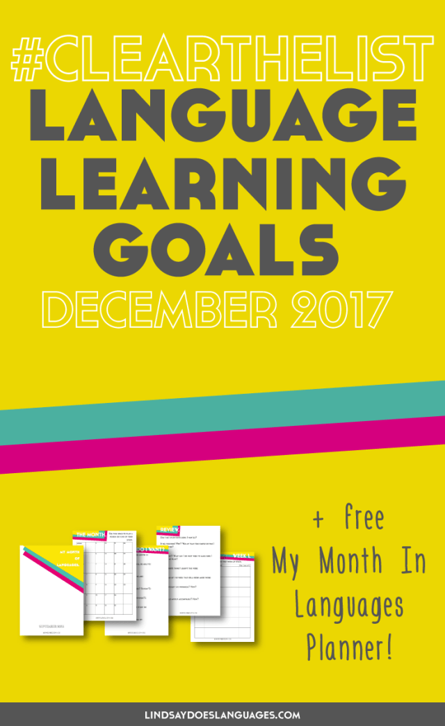 Clear The List is your monthly chance to check in on your language learning and life goals. Click through to read mine for December 2017 and download your free planner! >>