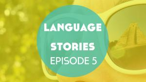 Language Stories: Episode 5 – Maya Isn't Dead