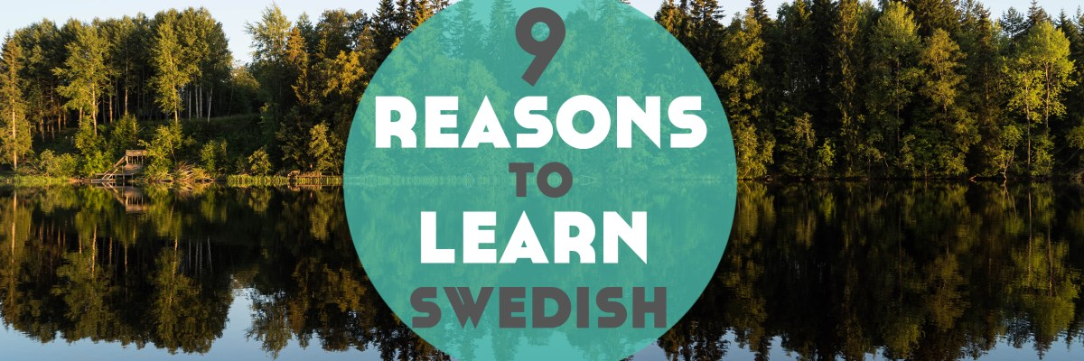 Ever thought about learning Swedish? Need a little more motivation to get started? Here's 9 reasons to learn Swedish. Click through to get your free Swedish Travel Phrases!