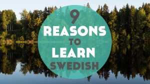 9 Reasons to Learn Swedish (+ the best resources to learn it)