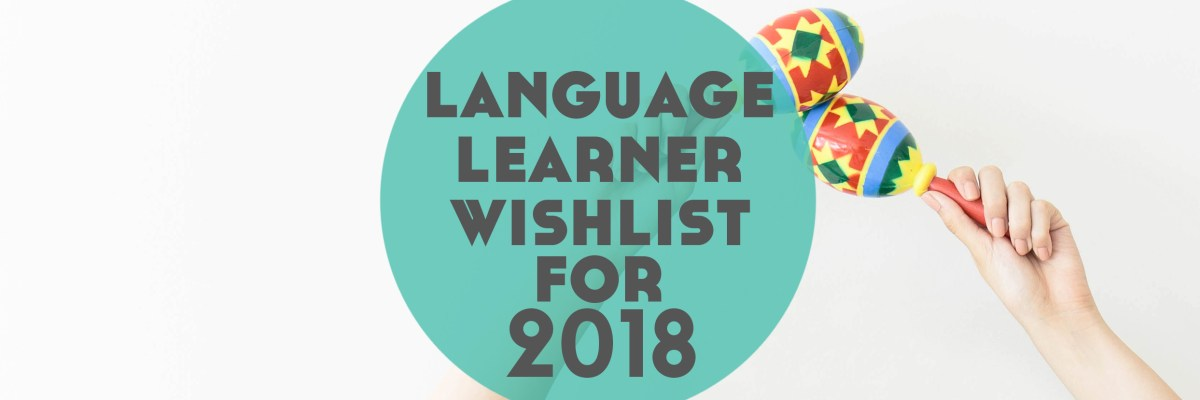 There's never a bad time to treat yo'self. With that in mind, here are some great ideas to do just that and start 2018 as you intend to go on. Click through to read the 2018 Language Learner Wishlist including the new Lindsay Does Languages Notebook Collection!