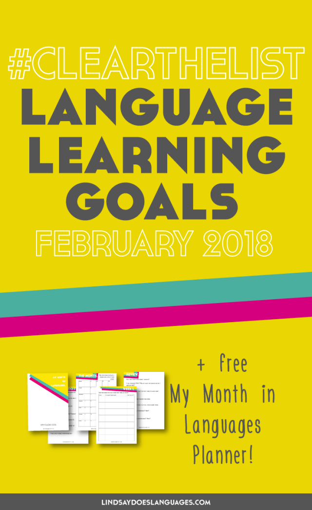 Clear The List is your monthly chance to check in on your language learning and life goals. Click through to read mine for February 2018 and download your free planner! >>