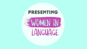 Presenting Women In Language: A Brand New Online Language Event!