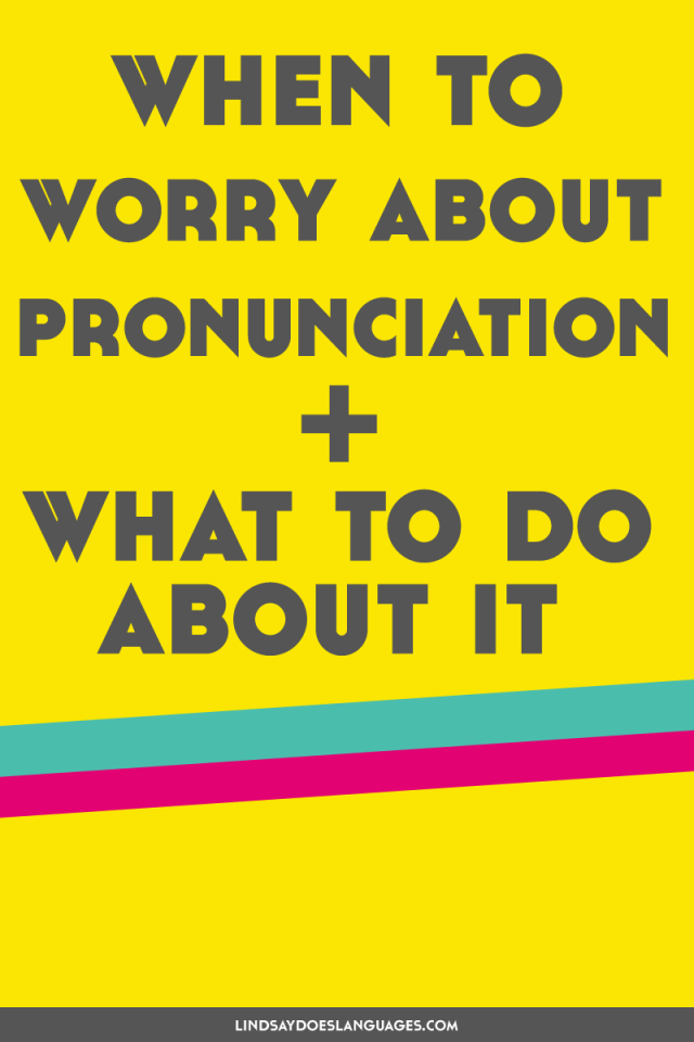 When to Worry About Pronunciation When Learning a Language