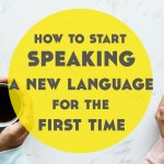 How to Start Speaking a New Language For The First Time